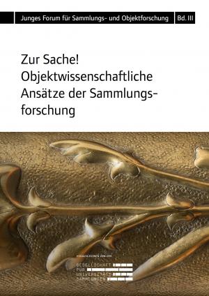 Cover der Publikation »Zur Sache. Objektwissenschaftliche Ansätze der Sammlungsforschung«